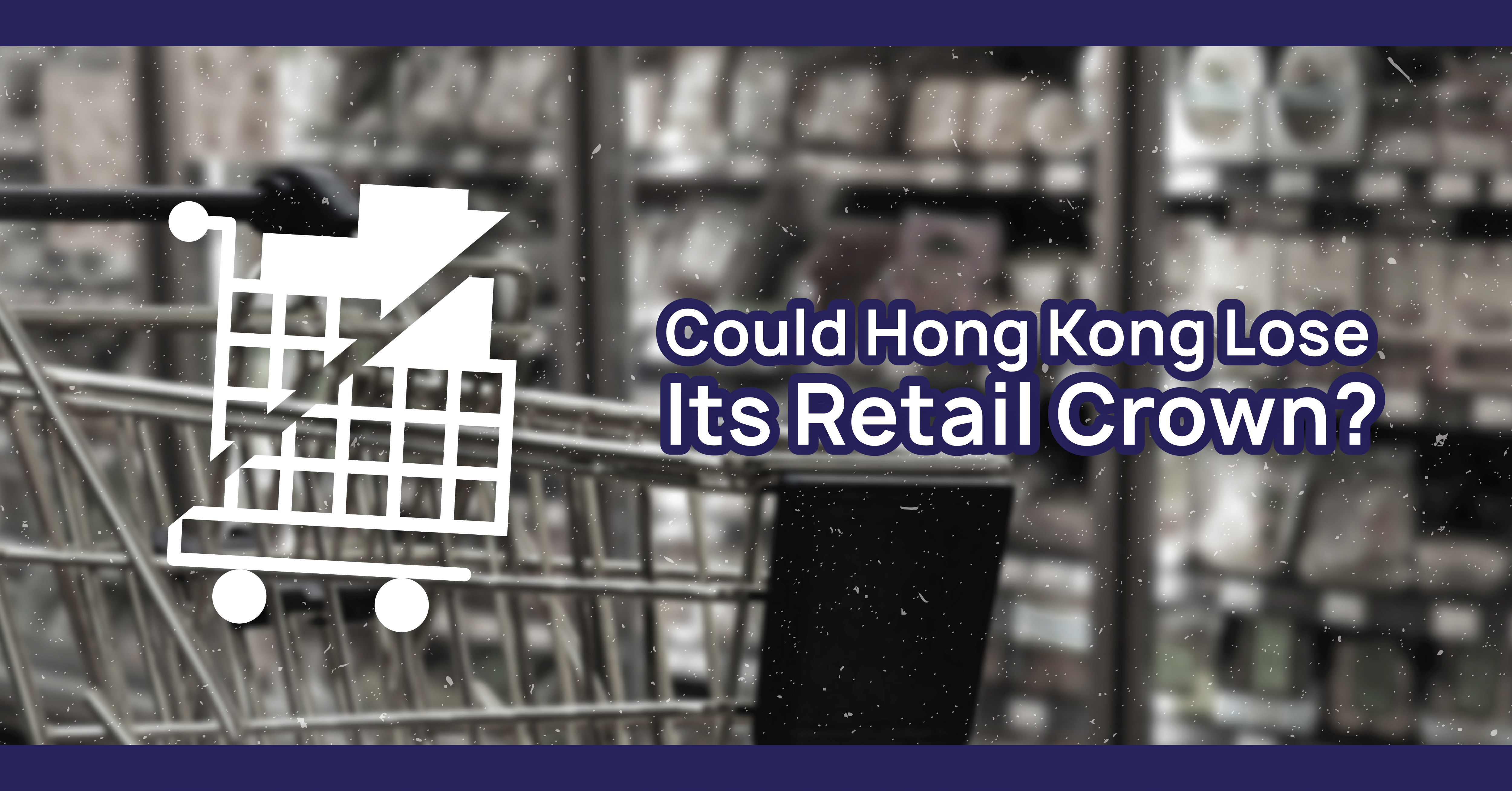 Could Hong Kong Lose Its Retail Crown?