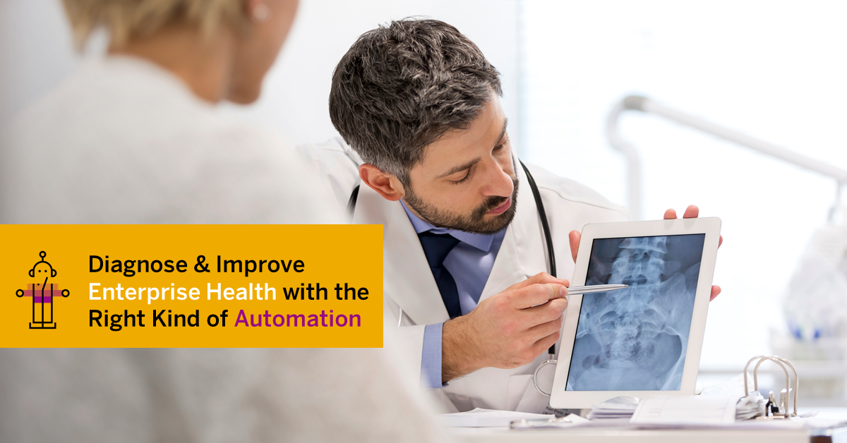 Diagnose & Improve Enterprise Health With The Right Kind Of Automation